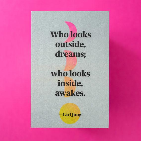 "Carl Jung ""Who looks outside dreams; who looks inside awakes."""